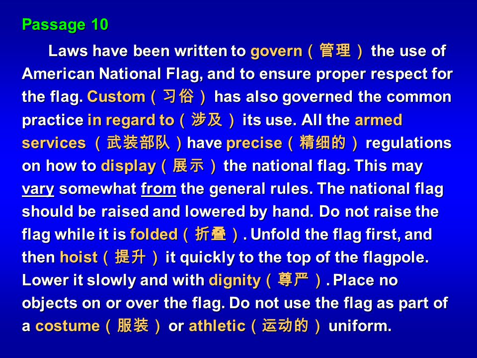 Passage 10 Laws have been written to govern the use of American National Flag, and to ensure proper respect for the flag. Custom has also governed the