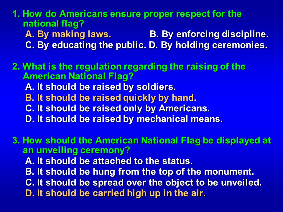 1. How do Americans ensure proper respect for the national flag? A. By making laws. B. By enforcing discipline. A. By making laws. B. By enforcing dis