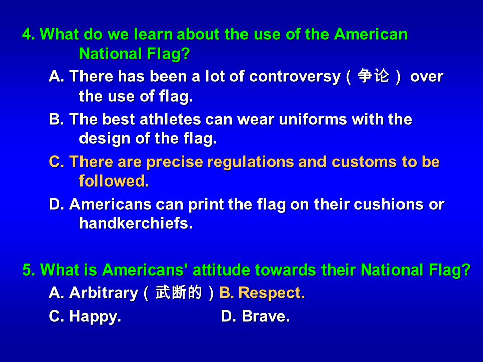4. What do we learn about the use of the American National Flag? A. There has been a lot of controversy over the use of flag. A. There has been a lot