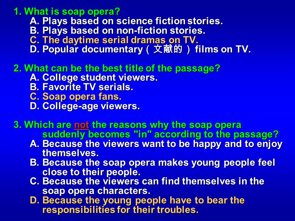 1. What is soap opera? A. Plays based on science fiction stories. A. Plays based on science fiction stories. B. Plays based on non-fiction stories. B.