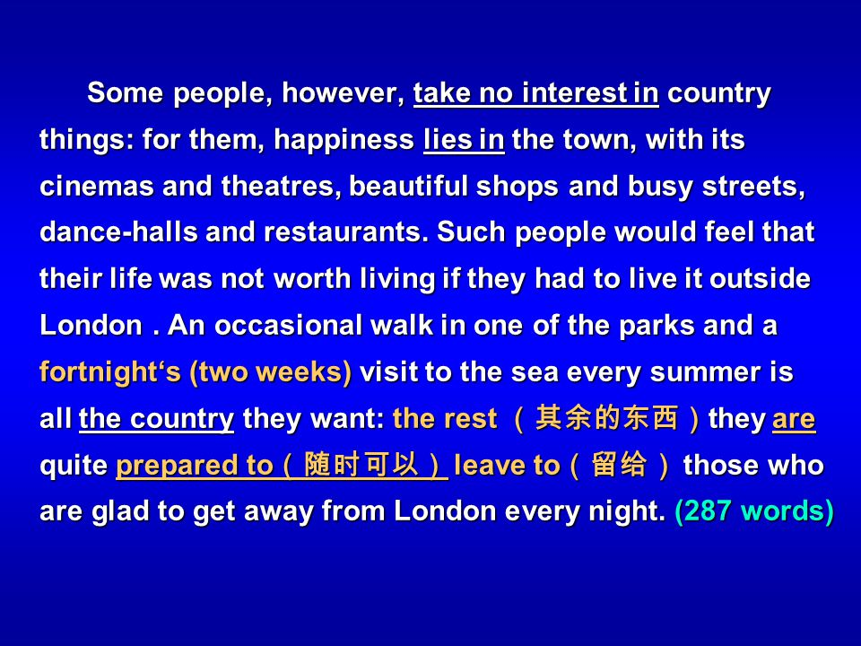 Some people, however, take no interest in country things: for them, happiness lies in the town, with its cinemas and theatres, beautiful shops and bus