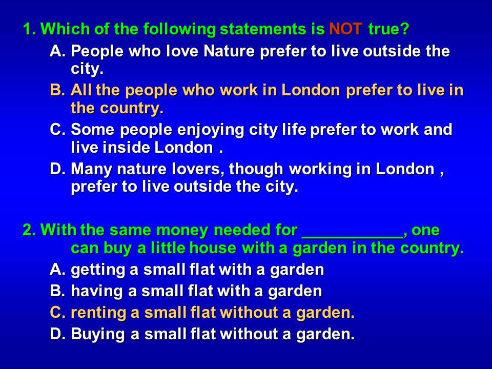 1. Which of the following statements is NOT true? A. People who love Nature prefer to live outside the city. A. People who love Nature prefer to live