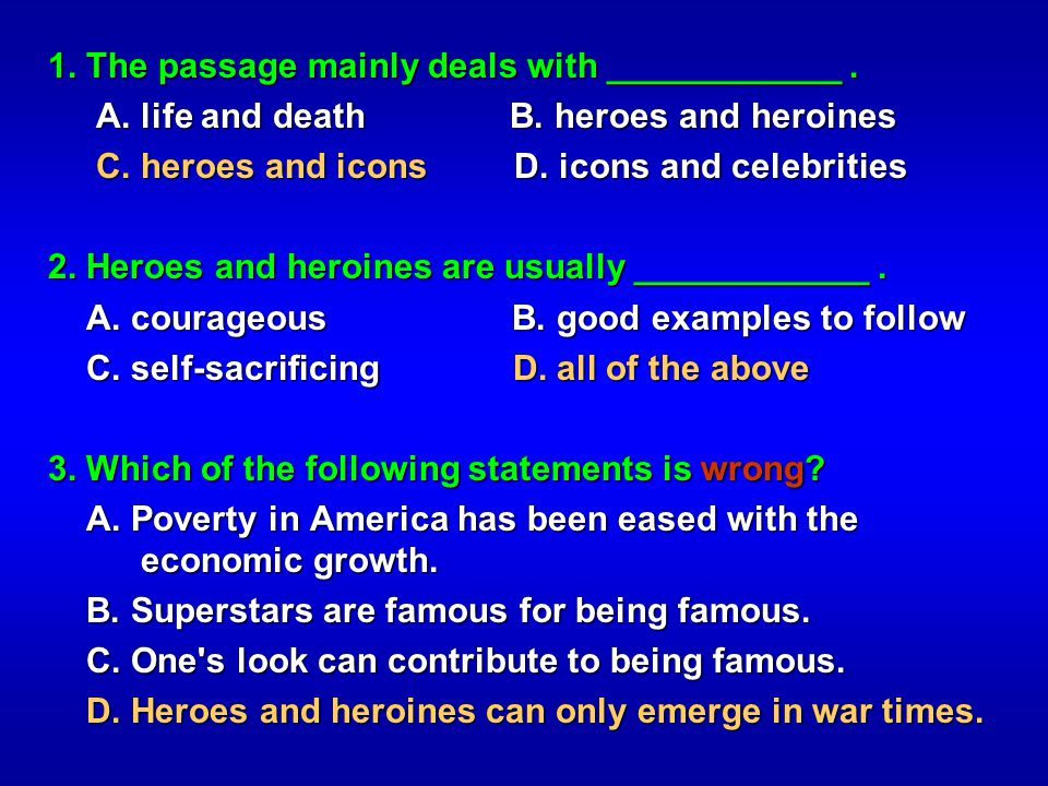 1. The passage mainly deals with ____________. A. life and death B. heroes and heroines A. life and death B. heroes and heroines C. heroes and icons D