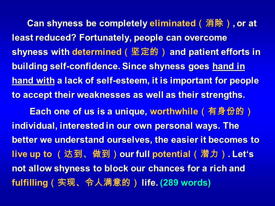 Can shyness be completely eliminated, or at least reduced? Fortunately, people can overcome shyness with determined and patient efforts in building se