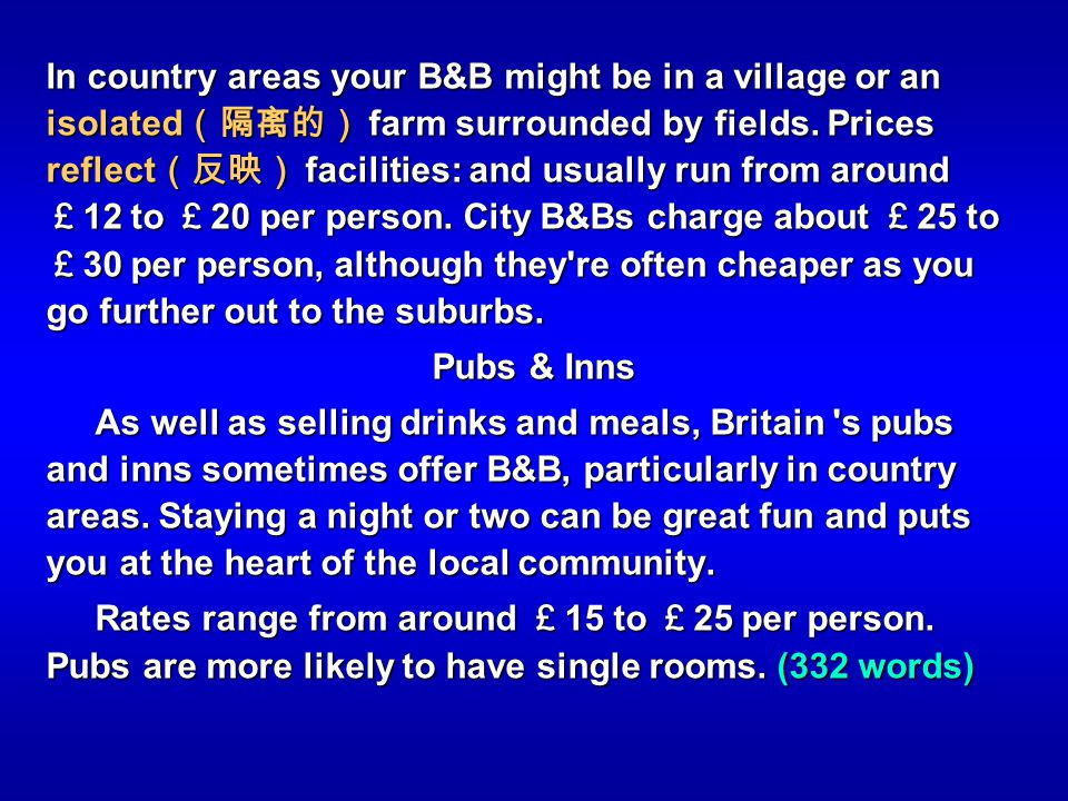 In country areas your B&B might be in a village or an isolated farm surrounded by fields. Prices reflect facilities: and usually run from around 12 to