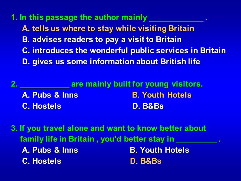 1. In this passage the author mainly ____________. A. tells us where to stay while visiting Britain A. tells us where to stay while visiting Britain B