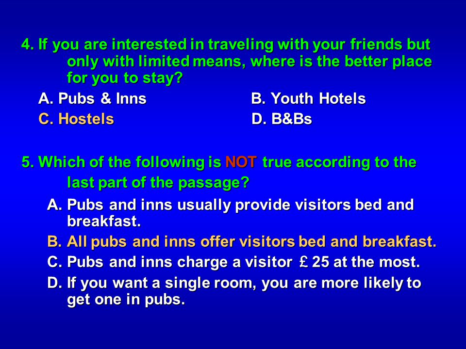 4. If you are interested in traveling with your friends but only with limited means, where is the better place for you to stay? A. Pubs & Inns B. Yout