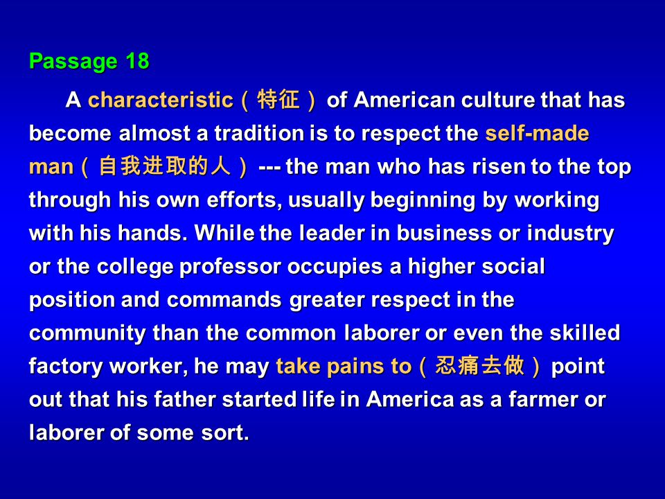 Passage 18 A characteristic of American culture that has become almost a tradition is to respect the self-made man --- the man who has risen to the to