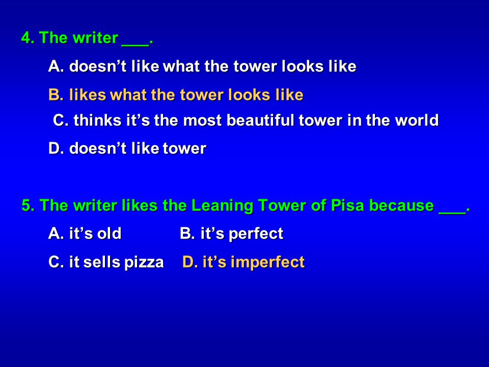 4. The writer ___. A. doesnt like what the tower looks like A. doesnt like what the tower looks like B. likes what the tower looks like C. thinks its