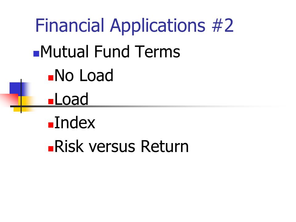 Financial Applications #2 Mutual Fund Terms No Load Load Index Risk versus Return
