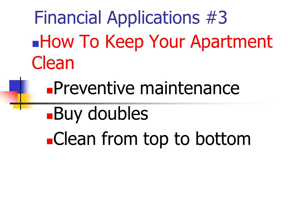 Financial Applications #3 How To Keep Your Apartment Clean Preventive maintenance Buy doubles Clean from top to bottom