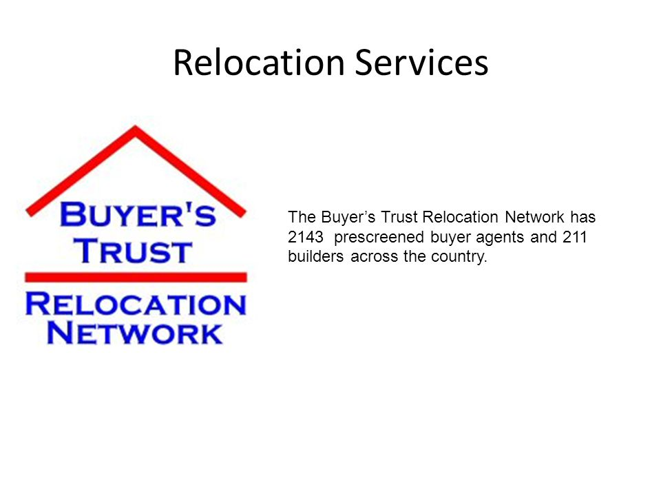 Relocation Services The Buyers Trust Relocation Network has 2143 prescreened buyer agents and 211 builders across the country.