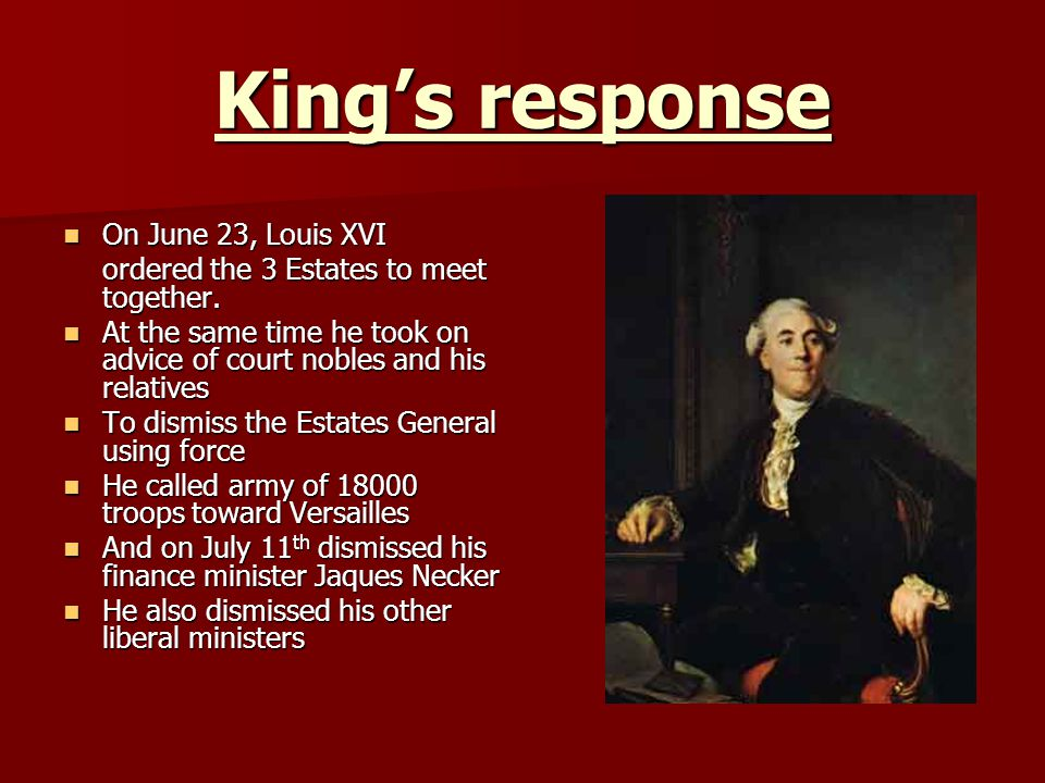 Kings response On June 23, Louis XVI On June 23, Louis XVI ordered the 3 Estates to meet together. At the same time he took on advice of court nobles