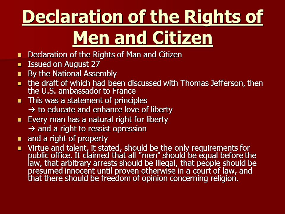 Declaration of the Rights of Men and Citizen Declaration of the Rights of Man and Citizen Declaration of the Rights of Man and Citizen Issued on August 27 Issued on August 27 By the National Assembly By the National Assembly the draft of which had been discussed with Thomas Jefferson, then the U.S.