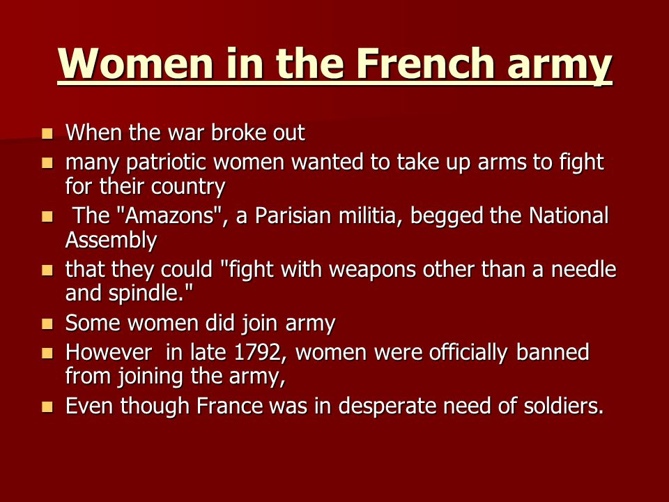 Women in the French army When the war broke out When the war broke out many patriotic women wanted to take up arms to fight for their country many pat