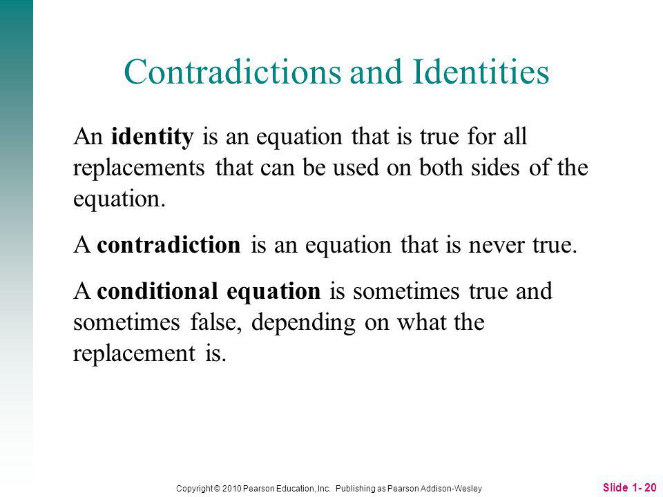 Slide 1- 20 Copyright © 2010 Pearson Education, Inc. Publishing as Pearson Addison-Wesley Contradictions and Identities An identity is an equation tha
