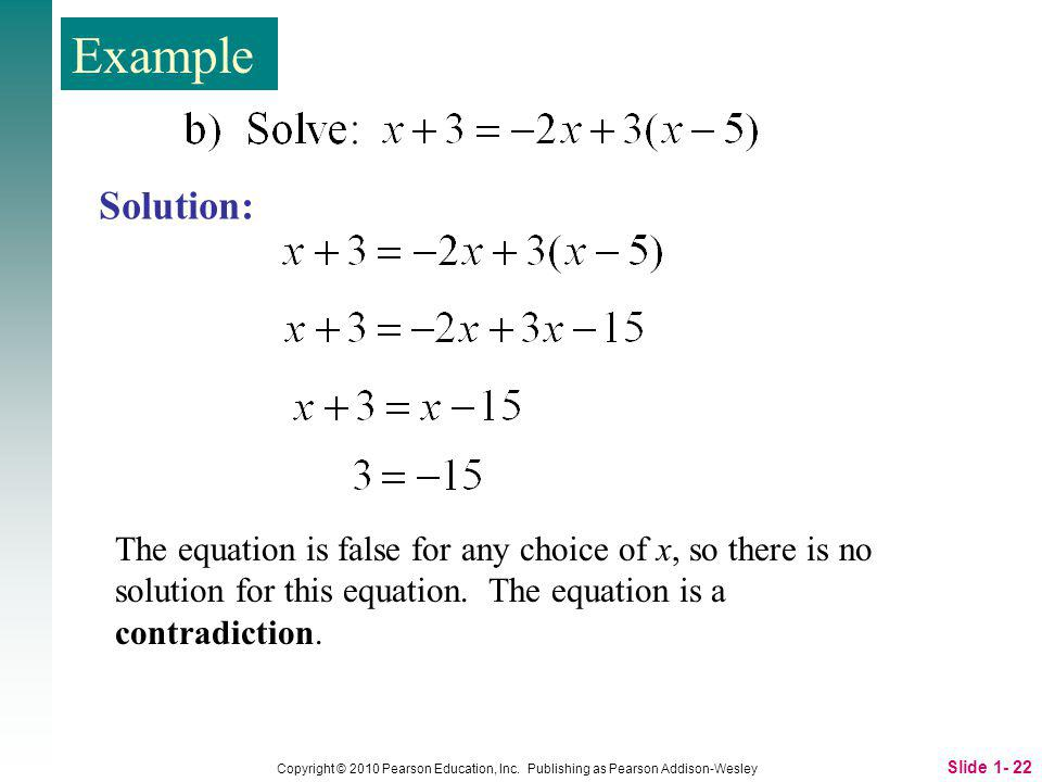 Slide 1- 22 Copyright © 2010 Pearson Education, Inc. Publishing as Pearson Addison-Wesley The equation is false for any choice of x, so there is no so