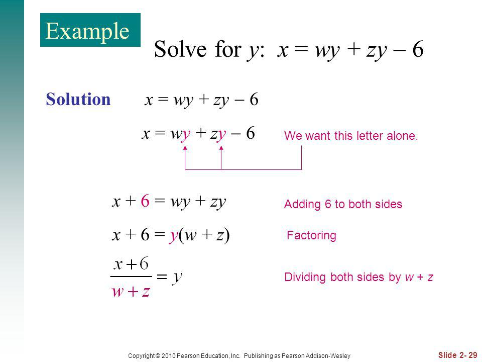 Slide 2- 29 Copyright © 2010 Pearson Education, Inc. Publishing as Pearson Addison-Wesley Solve for y: x = wy + zy 6 Solution x = wy + zy 6 x = wy + z