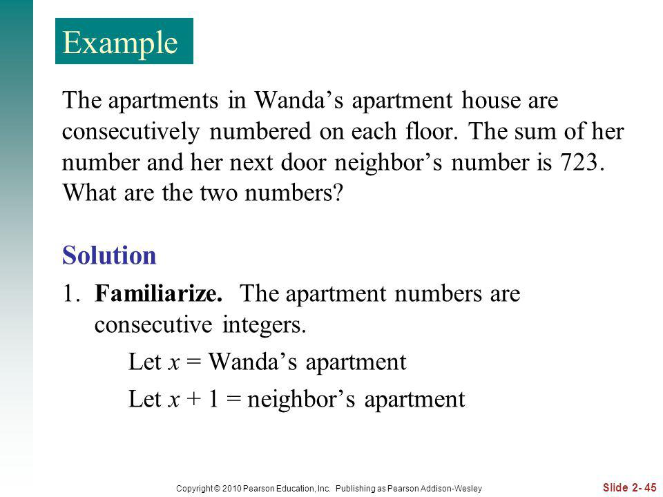 Slide 2- 45 Copyright © 2010 Pearson Education, Inc. Publishing as Pearson Addison-Wesley The apartments in Wandas apartment house are consecutively n