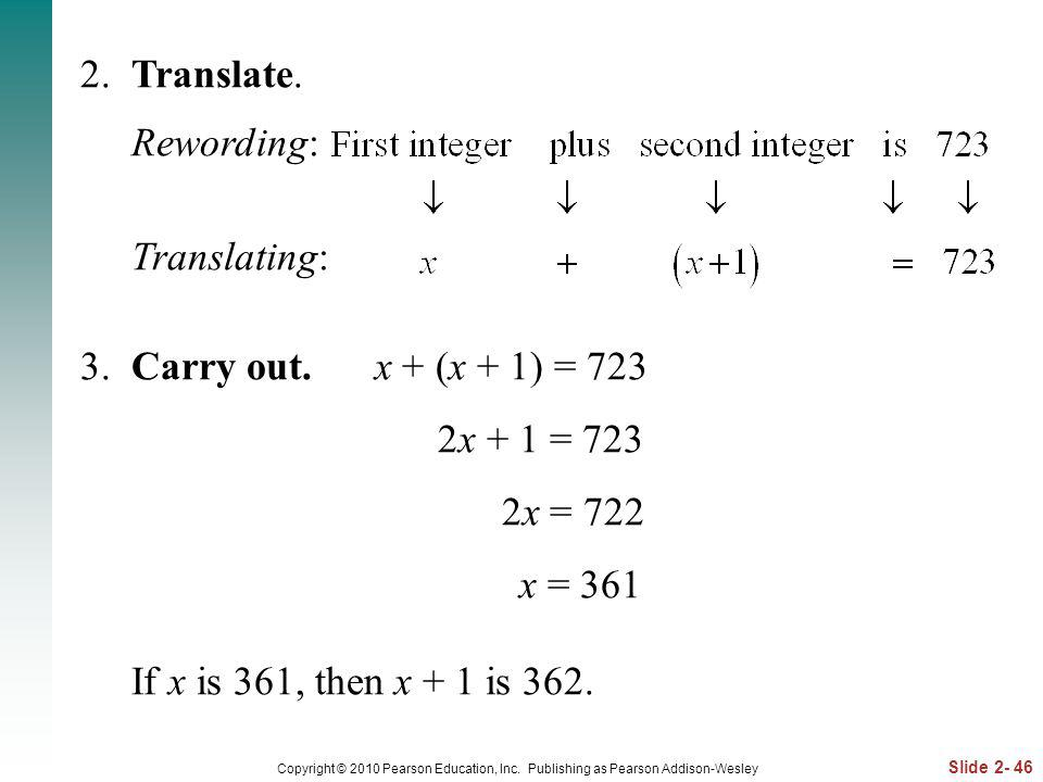 Slide 2- 46 Copyright © 2010 Pearson Education, Inc. Publishing as Pearson Addison-Wesley 2. Translate. Rewording: Translating: 3. Carry out. x + (x +