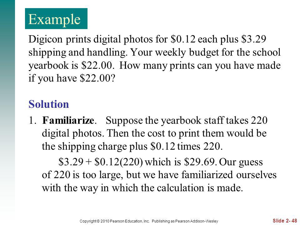 Slide 2- 48 Copyright © 2010 Pearson Education, Inc. Publishing as Pearson Addison-Wesley Digicon prints digital photos for $0.12 each plus $3.29 ship
