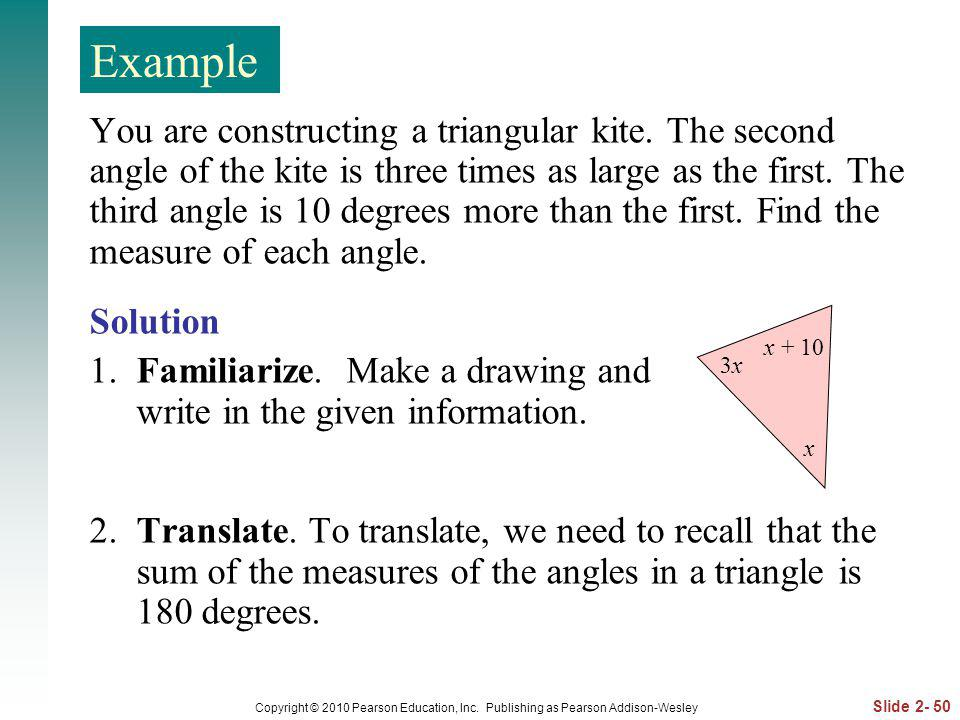 Slide 2- 50 Copyright © 2010 Pearson Education, Inc. Publishing as Pearson Addison-Wesley You are constructing a triangular kite. The second angle of