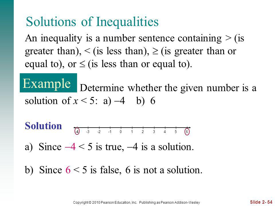 Slide 2- 54 Copyright © 2010 Pearson Education, Inc. Publishing as Pearson Addison-Wesley Solutions of Inequalities An inequality is a number sentence