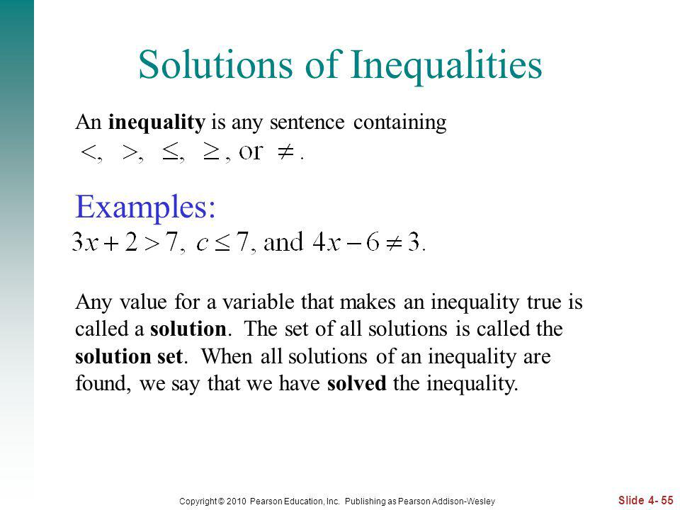 Slide 4- 55 Copyright © 2010 Pearson Education, Inc. Publishing as Pearson Addison-Wesley Solutions of Inequalities An inequality is any sentence cont