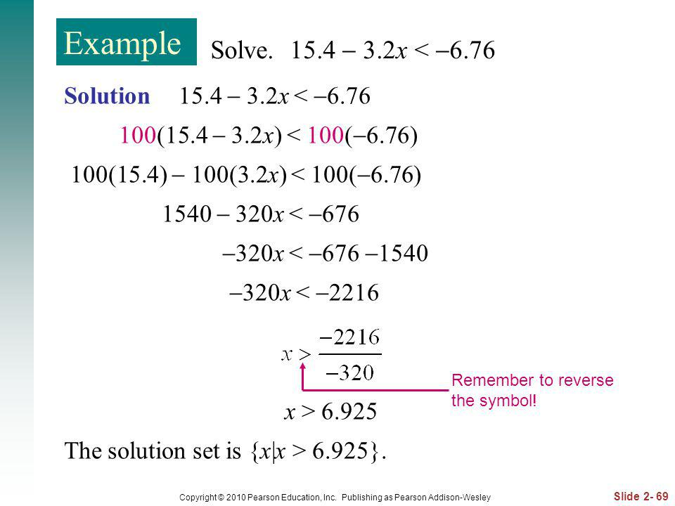 Slide 2- 69 Copyright © 2010 Pearson Education, Inc. Publishing as Pearson Addison-Wesley Solution 15.4 3.2x < 6.76 100(15.4 3.2x) < 100( 6.76) 100(15