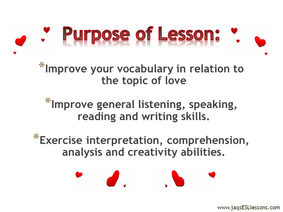 * Improve your vocabulary in relation to the topic of love * Improve general listening, speaking, reading and writing skills.