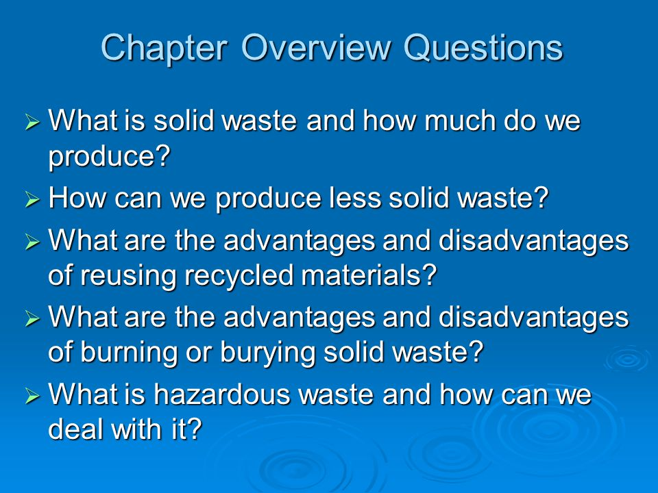 Chapter Overview Questions What is solid waste and how much do we produce? What is solid waste and how much do we produce? How can we produce less sol