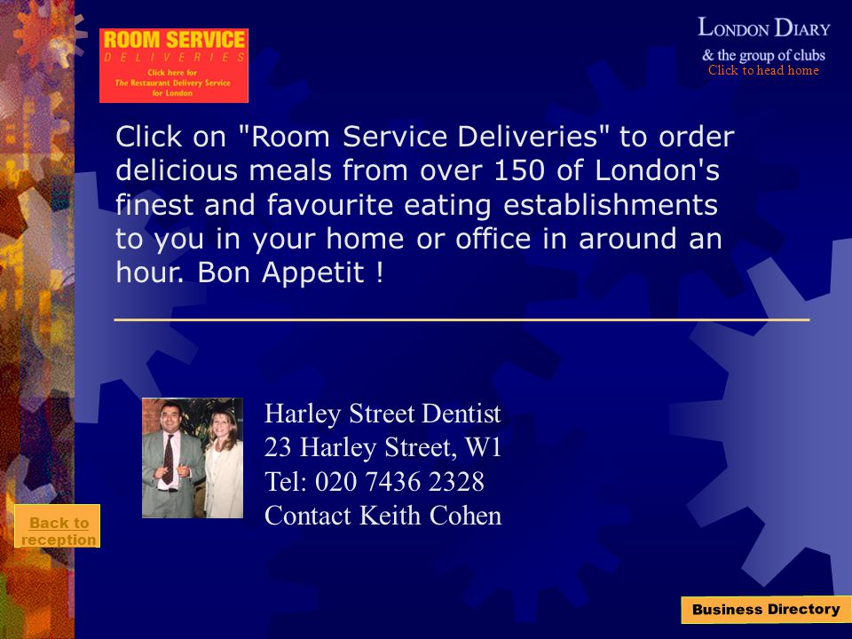 Click to head home Back to reception Business Directory Click on Room Service Deliveries to order delicious meals from over 150 of London s finest and favourite eating establishments to you in your home or office in around an hour.