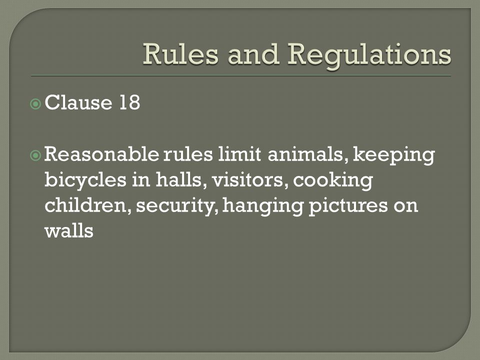 Clause 18 Reasonable rules limit animals, keeping bicycles in halls, visitors, cooking children, security, hanging pictures on walls