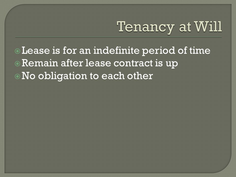 Lease is for an indefinite period of time Remain after lease contract is up No obligation to each other