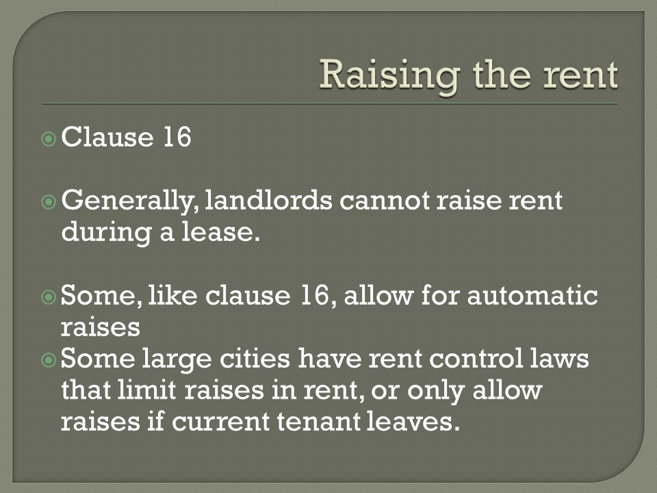 Clause 16 Generally, landlords cannot raise rent during a lease.