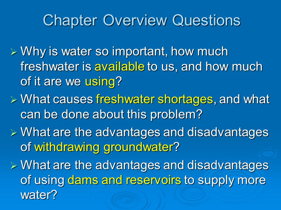 Chapter Overview Questions (contd) What are the advantages and disadvantages of transferring large amounts of water from one place to another.
