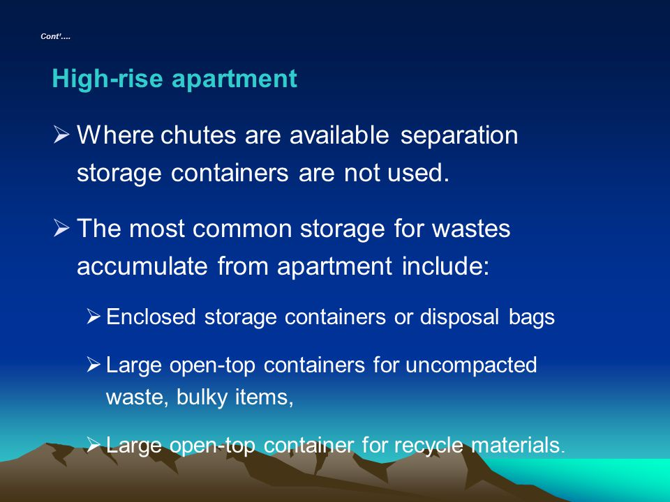 Cont…. High-rise apartment Where chutes are available separation storage containers are not used. The most common storage for wastes accumulate from a