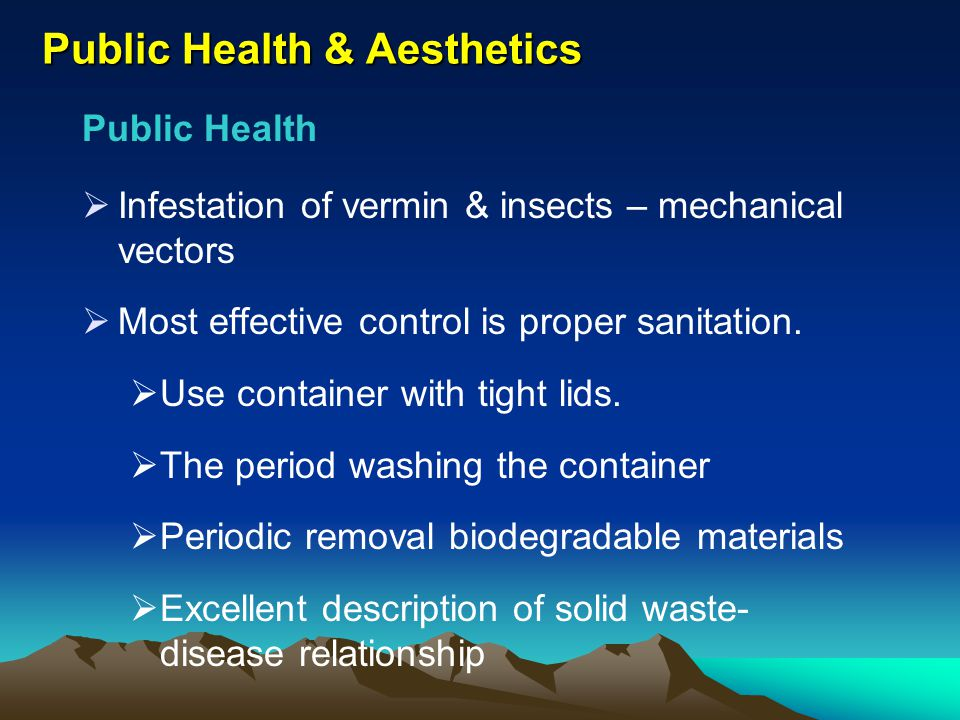 Public Health & Aesthetics Public Health Infestation of vermin & insects – mechanical vectors Most effective control is proper sanitation. Use contain