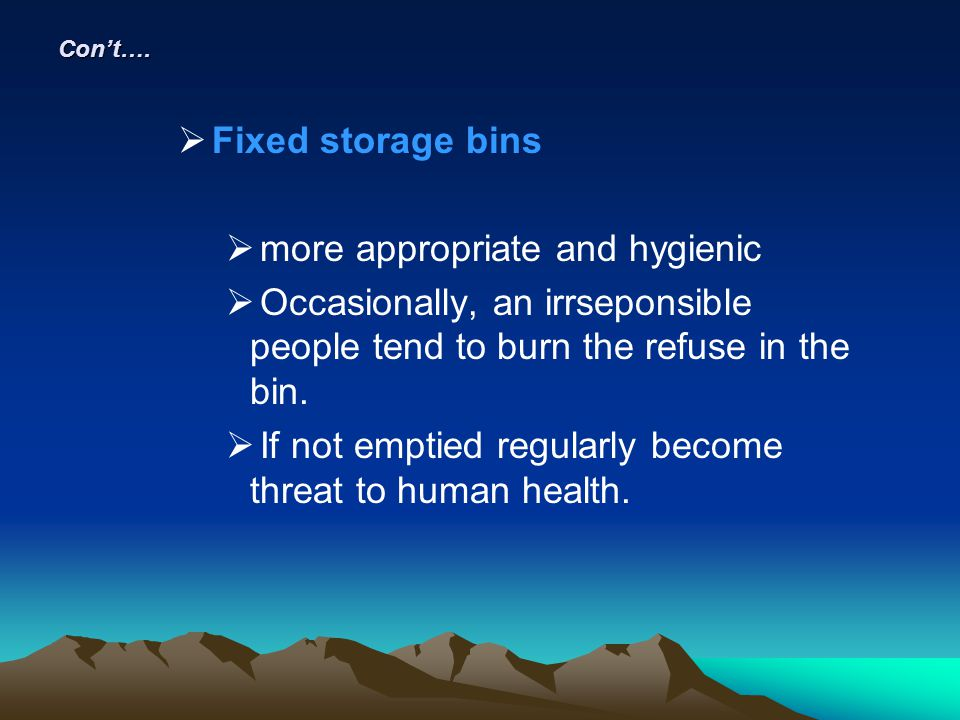 Cont…. Fixed storage bins more appropriate and hygienic Occasionally, an irrseponsible people tend to burn the refuse in the bin. If not emptied regul