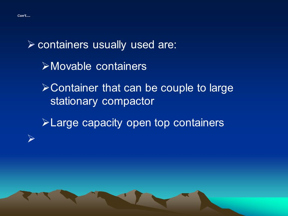 Cont…. containers usually used are: Movable containers Container that can be couple to large stationary compactor Large capacity open top containers