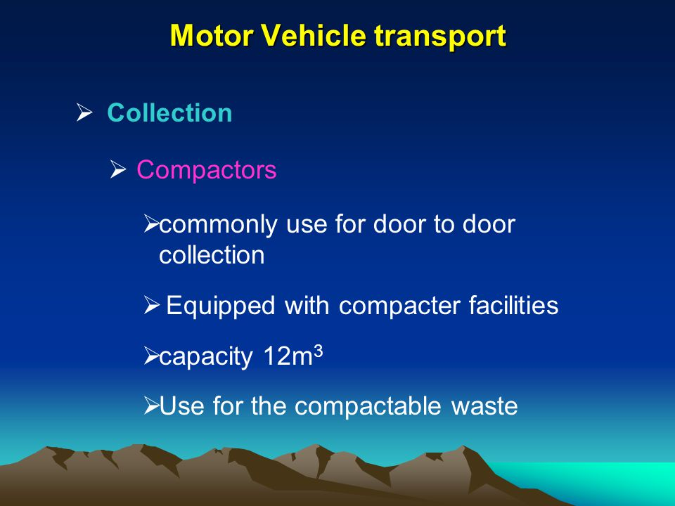 Motor Vehicle transport Collection Compactors commonly use for door to door collection Equipped with compacter facilities capacity 12m 3 Use for the c