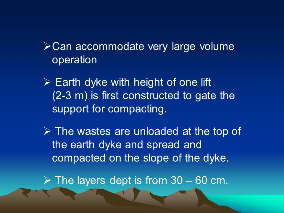 Can accommodate very large volume operation Earth dyke with height of one lift (2-3 m) is first constructed to gate the support for compacting. The wa