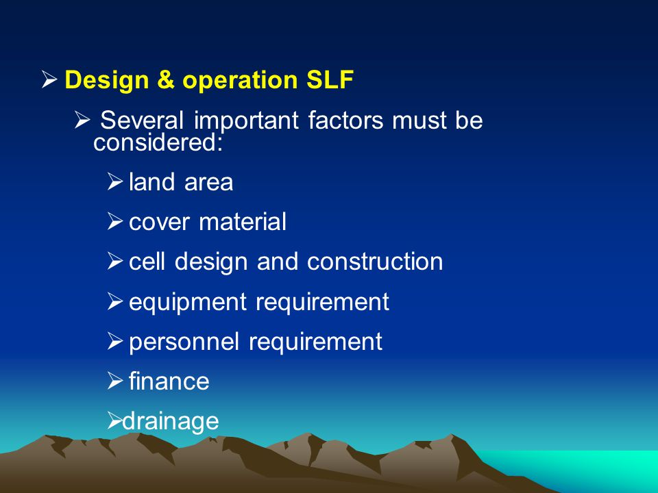 Design & operation SLF Several important factors must be considered: land area cover material cell design and construction equipment requirement perso
