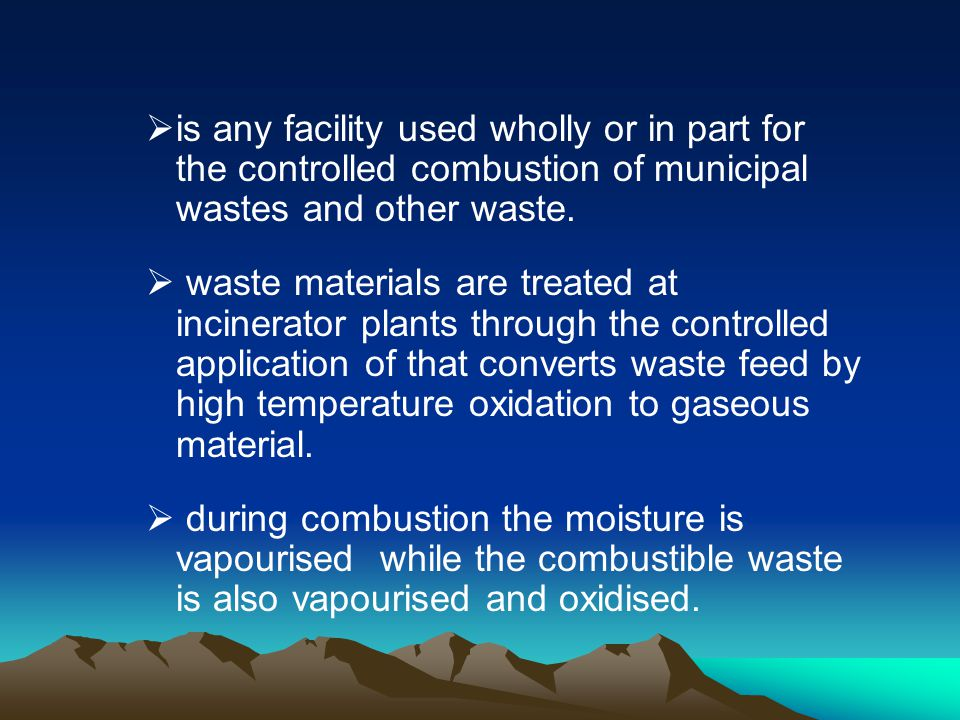 is any facility used wholly or in part for the controlled combustion of municipal wastes and other waste. waste materials are treated at incinerator p
