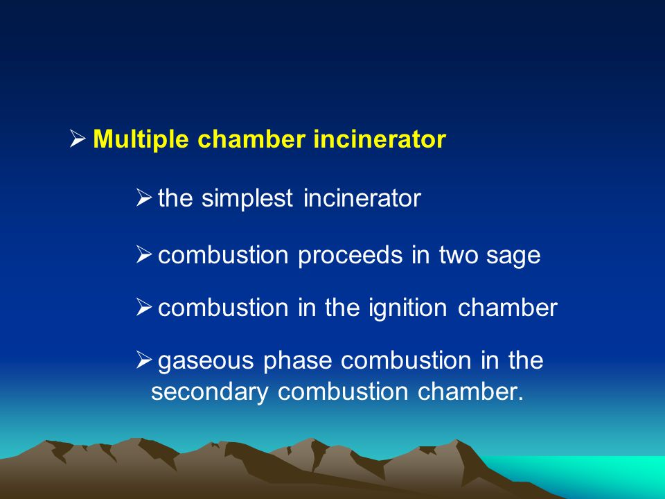 Multiple chamber incinerator the simplest incinerator combustion proceeds in two sage combustion in the ignition chamber gaseous phase combustion in t