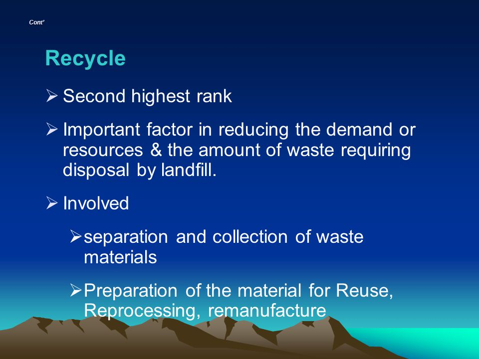 Cont Recycle Second highest rank Important factor in reducing the demand or resources & the amount of waste requiring disposal by landfill. Involved s