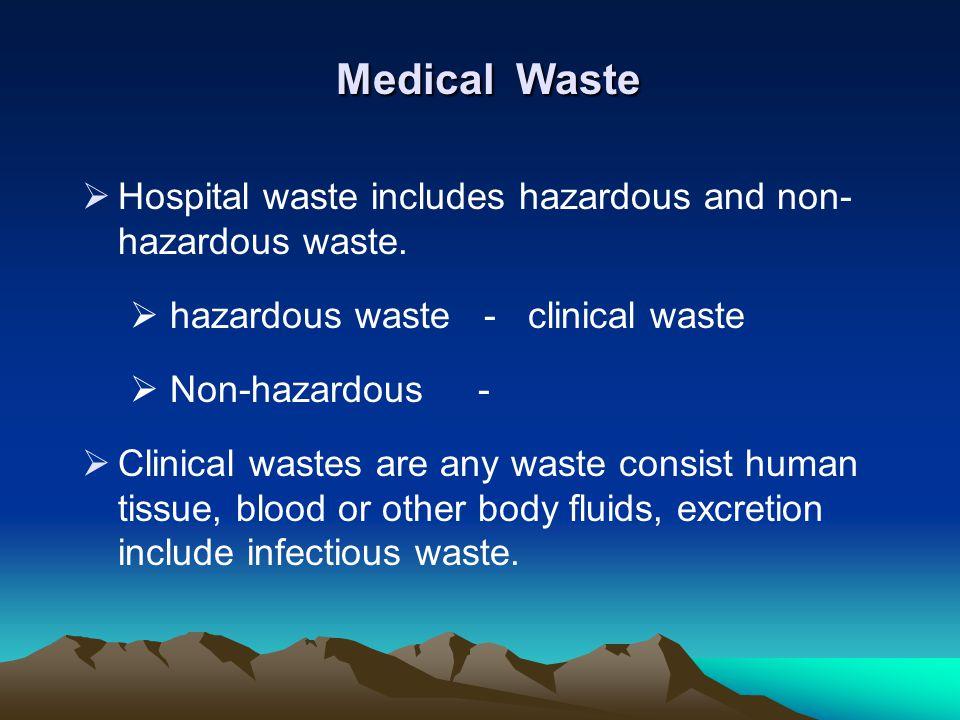 Medical Waste Medical Waste Hospital waste includes hazardous and non- hazardous waste. hazardous waste - clinical waste Non-hazardous - Clinical wast