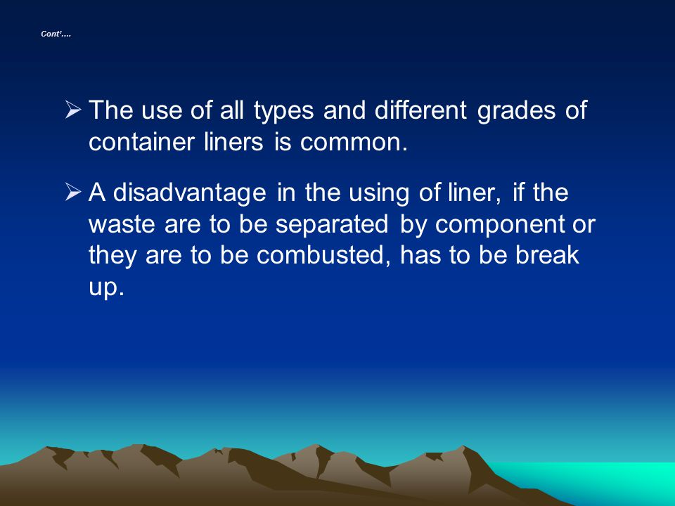 Cont…. The use of all types and different grades of container liners is common. A disadvantage in the using of liner, if the waste are to be separated