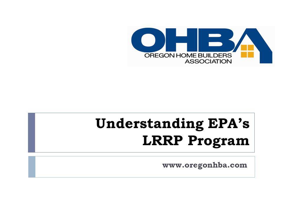 Understanding EPAs LRRP Program www.oregonhba.com