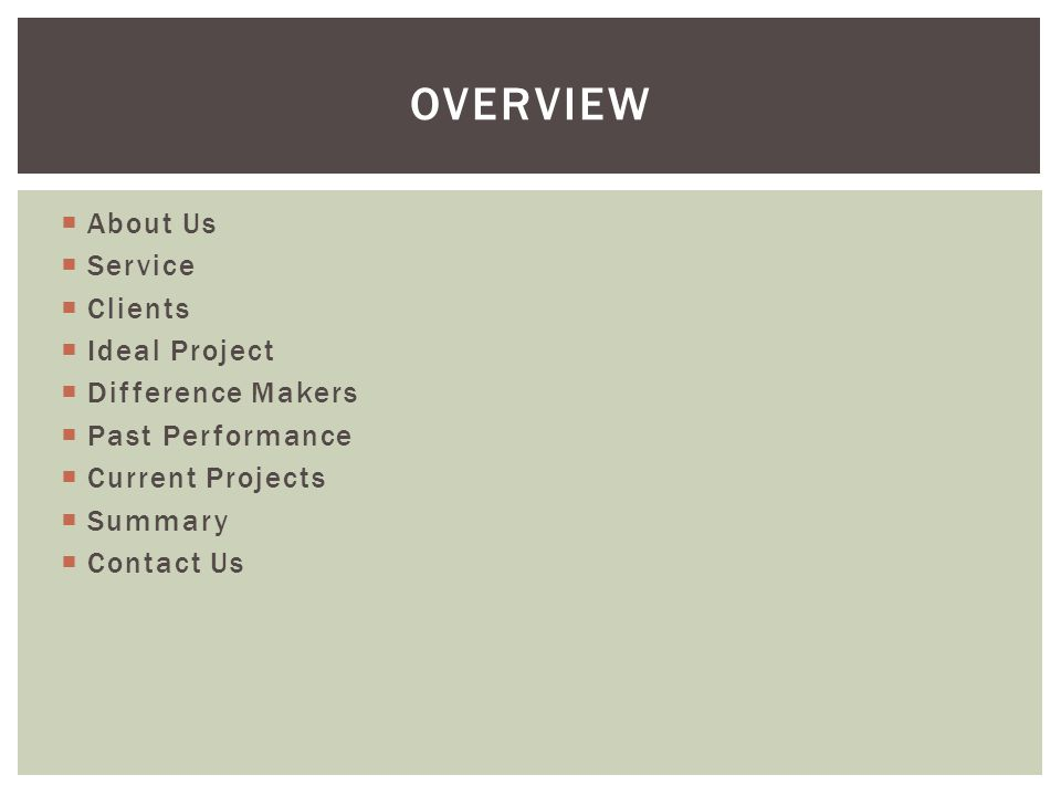 About Us Service Clients Ideal Project Difference Makers Past Performance Current Projects Summary Contact Us OVERVIEW